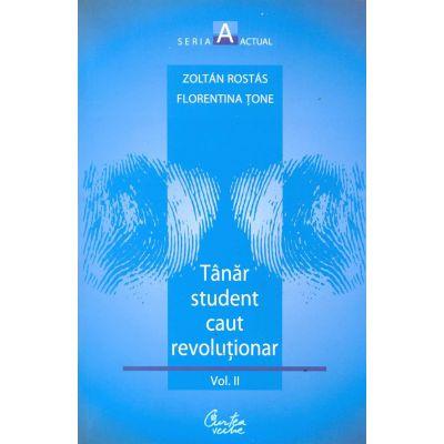 """Tanar student caut revolutionar. Volumul al II-lea: """"Voiam altceva, dar nu aveam in gand ceva anume"""" - Zoltan Rostas"""