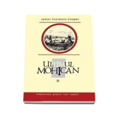 Ultimul Mohican Vol II - James Fenimore Cooper