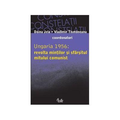 Ungaria 1956: revolta mintilor si sfarsitul mitului comunist - Vladimir Tismaneanu