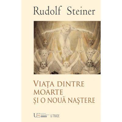 VIATA INTRE MOARTE SI O NOUA NASTERE (RUDOLF STEINER)