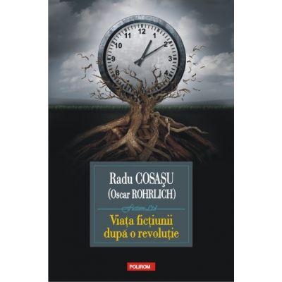 Viata fictiunii după o revolutie - Radu Cosasu