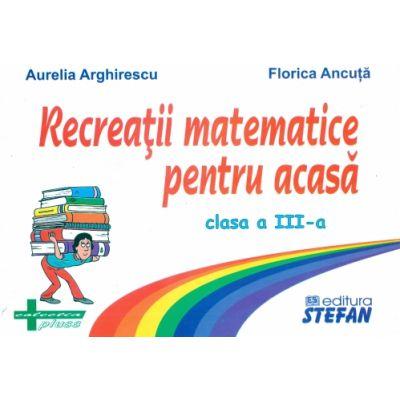 Recreatii matematice pentru acasa clasa a III-a (Aurelia Arghirescu)