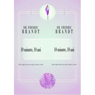 10 minute, 10 ani. Ghid complet pentru un aspect frumos si tanar - Frederic Brandt