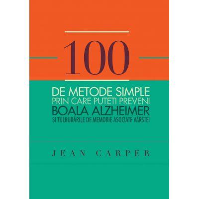 100 de metode simple prin care puteti preveni boala Alzeheimer si tulburarile de memorie asociate varstei - Jean Carper