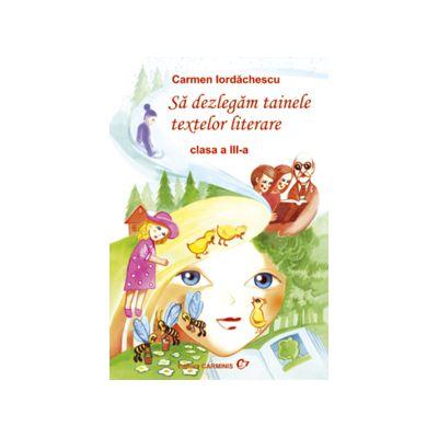 Sa dezlegam tainele textelor literare R. Auxiliar pentru clasa a III-a - Carmen Iordachescu