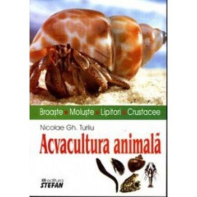 Acvacultura animala (broaste, moluste, lipitori, crustacee) - Nicolae Turliu