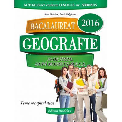 BACALAUREAT 2016 - Geografie (36 de teste, dupa modelul M. E. C. S.) - Ioan Abdrudan - Ed. Paralela 45
