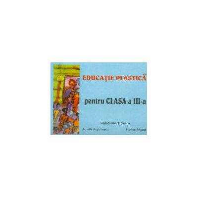 Educatie plastica pentru clasa a III-a - Constantin Bichescu
