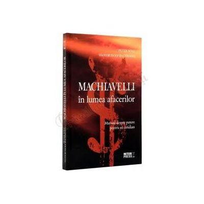 Machiavelli in lumea afacerilor Manual despre putere pentru uz cotidian - Peter Noll