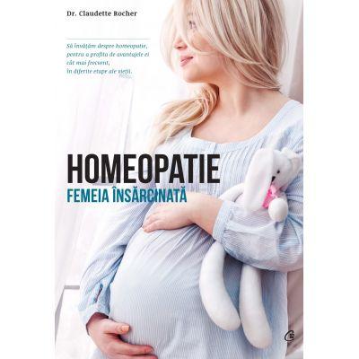 Homeopatie. Femeia insarcinata - Claudette Rocher