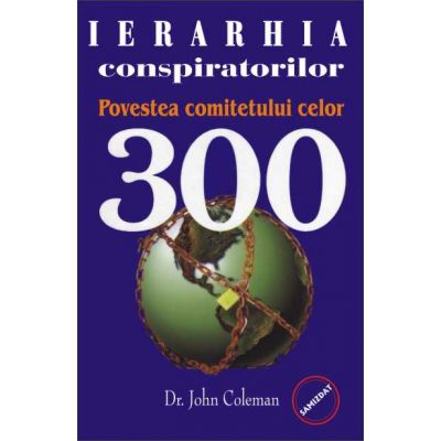 Ierarhia conspiratorilor. Povestea comitetului celor 300 - John Coleman