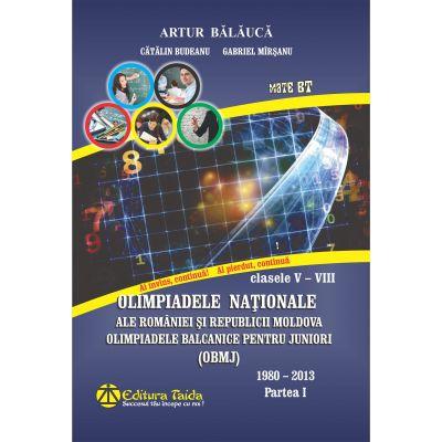 Olimpiadele Nationale ale Romaniei si Republicii Moldova Clasele V-VIII 1980-2013 Partea I-a (Editie 2016)