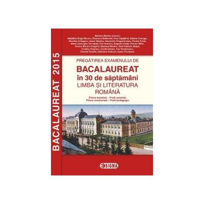 Pregatirea examenului de Bacalaureat in 30 de saptamani. Limba si literatura romana (Profil umanist 2015) - Ed. Akademos Art