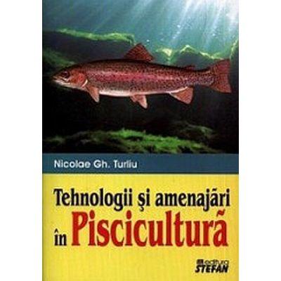 Tehnologii si amenajari in piscicultura - Nicolae Gh. Turliu