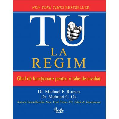 TU. La regim. Ghid de functionare pentru o talie de invidiat - Michael F. Roizen
