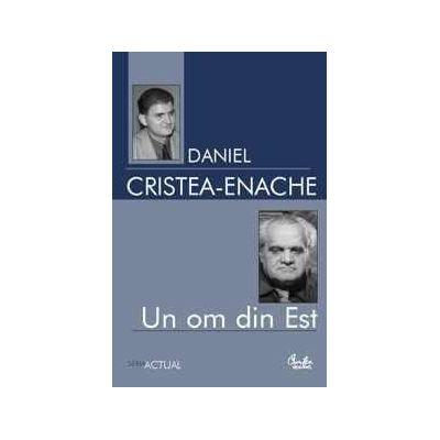 Un om din Est. Studiu monografic - Daniel Cristea