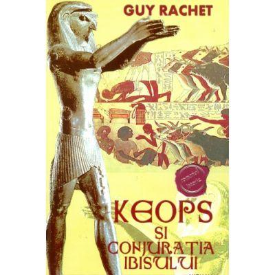 Keops Si Conjuratia Ibisului - Guy Rachet