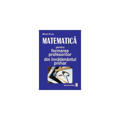 Matematica pentru formarea profesorilor din invatamantul primar - Mihail Rosu