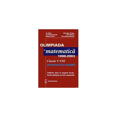 Olimpiada de matematica 1990-2003 Clasele V-VIII - Ion Ghica
