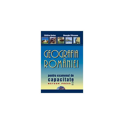 Geografia Romaniei pentru examenul de testare nationala - Catalina Serban