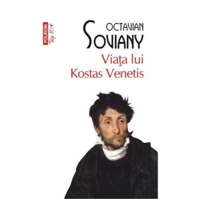 Viata lui Kostas Venetis - Octavian Soviany (Editia Top 10)