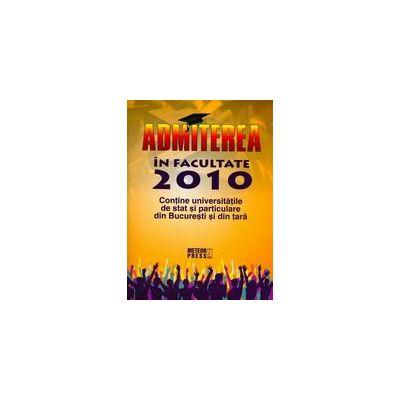 Admiterea in facultate 2010 (Contine universitatile de stat si particulare din Bucuresti si din tara)