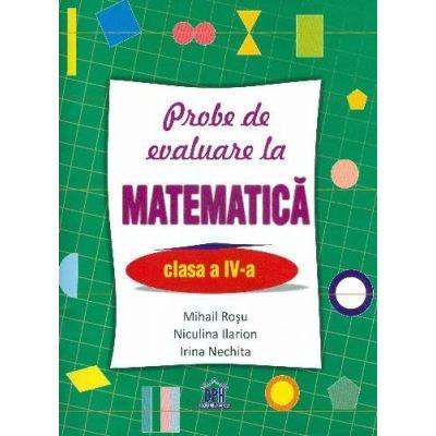 MATEMATICA - Probe de evaluare, clasa a IV-a (Mihail Rosu)