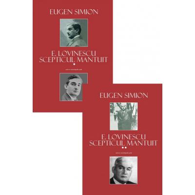 E. Lovinescu. Scepticul mantuit (Volumul I+II) - Eugen Simion