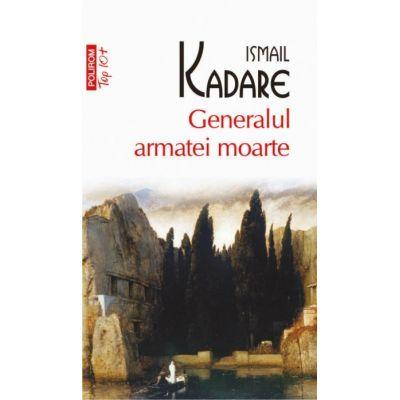 Generalul armatei moarte - Ismail Kadare (Colectia Top 10)