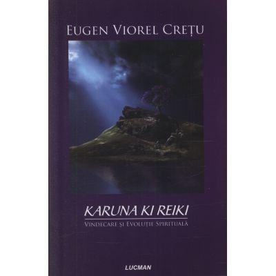 Karuna Ki Reiki - Vindecare si evolutie spirituala (Eugen Viorel Cretu)