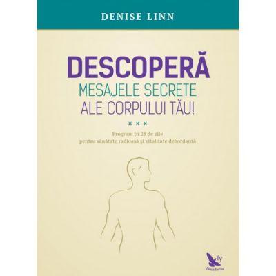 Descopera mesajele secrete ale corpului tau! - Denise Linn