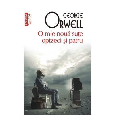 O mie noua sute optzeci si patru - George Orwell
