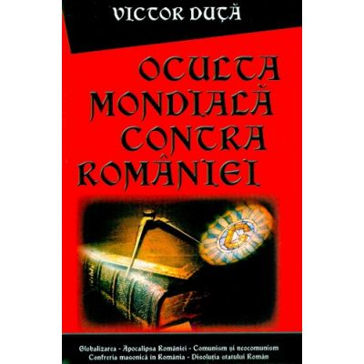 Oculta mondiala contra Romaniei - Victor Duta