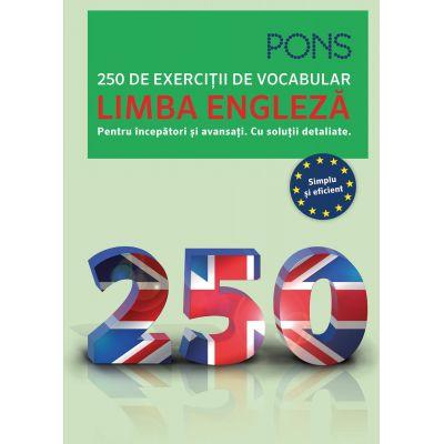 250 de exercitii de vocabular - Limba Engleza. (Pentru incepatori si avansati. Cu solutii detaliate)
