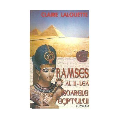 Ramses Al II-lea - Soarele Egiptului ( Claire Lalouette)