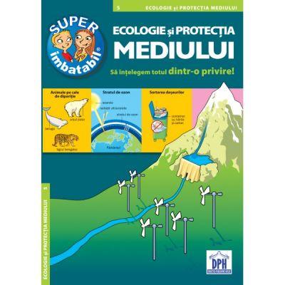 Ecologie si protectia mediului. Sa intelegem totul dintr-o privire. Super imbatabil