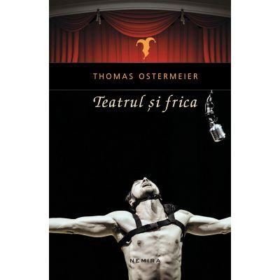 Teatrul si frica (Thomas Ostermeier)
