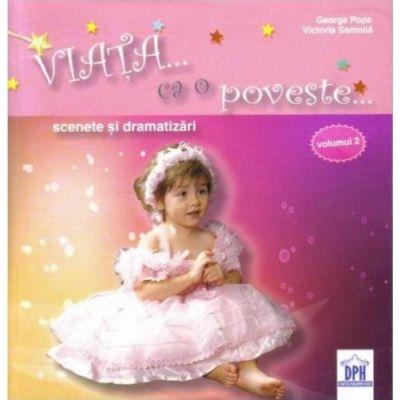 VIAŢA CA O POVESTE - Scenete si Dramatizari (vol II)