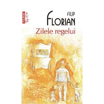 Zilele regelui - Filip Florian (Colectia Top 10)
