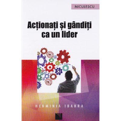 Actionati si ganditi ca un lider (Herminia Ibarra)