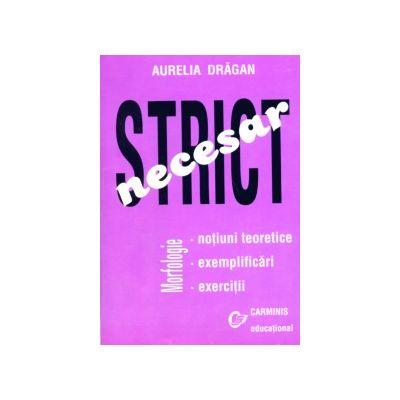 MORFOLOGIE - Strict necesar. (Notiuni teoretice, Exemplificari, Exercitii) Aurelia Dragan