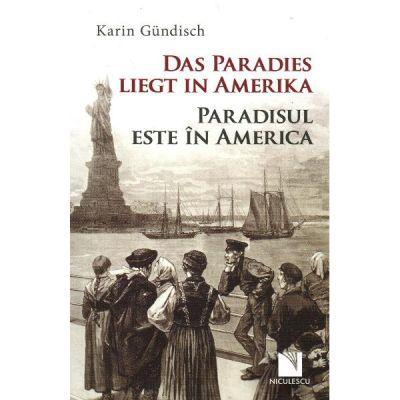 Das Paradies liegt in Amerika / Paradisul este in America - Karen Gundisch