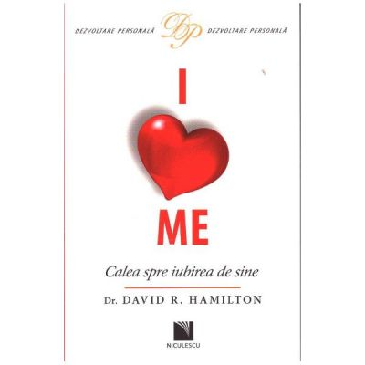 I Love Me. Calea spre iubirea de sine - Dr. David R. Hamilton