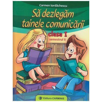Sa dezlegam tainele comunicarii - Clasa I semestrul al II-lea Varianta Intuitex (Iordachescu Carmen)