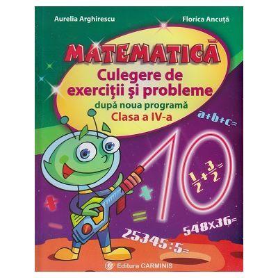 MATEMATICA. Culegere de exercitii si probleme dupa noua programa, clasa a IV-a - Aurelia Arghirescu
