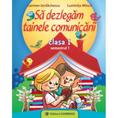Sa dezlegam tainele comunicarii - Clasa a I-a semestrul I (Auxiliar creat dupa manualul editurii CD Press)