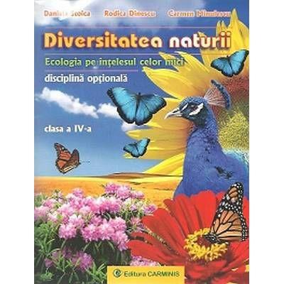 DIVERSITATEA NATURII. Ecologia pe intelesul celor mici - clasa a IV-a (Daniela Stoica)