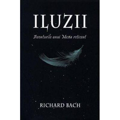 Iluzii. Aventurile unui Mesia reticent - Richard Bach