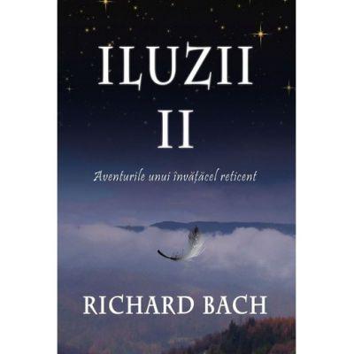 Iluzii II. Aventurile unui invatacel reticent - Richard Bach