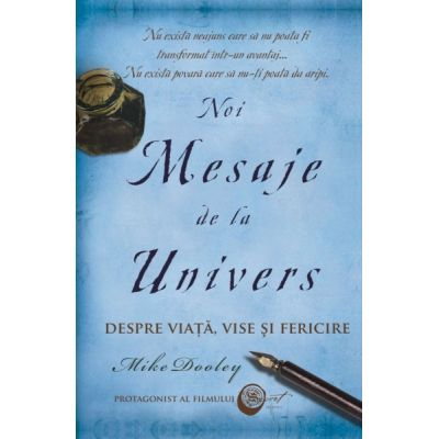Noi Mesaje de la Univers. Despre viata, vise si fericire - Mike Dooley
